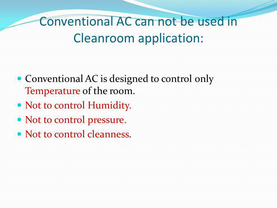 Conventional AC can not be used in Cleanroom application:
