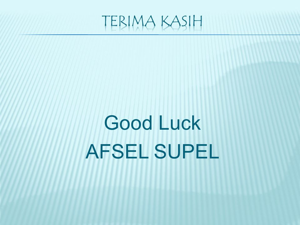Terima kasih Good Luck AFSEL SUPEL