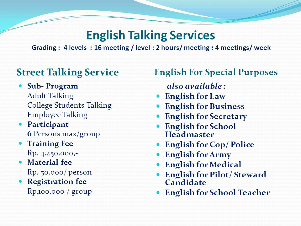 English Talking Services Grading : 4 levels : 16 meeting / level : 2 hours/ meeting : 4 meetings/ week