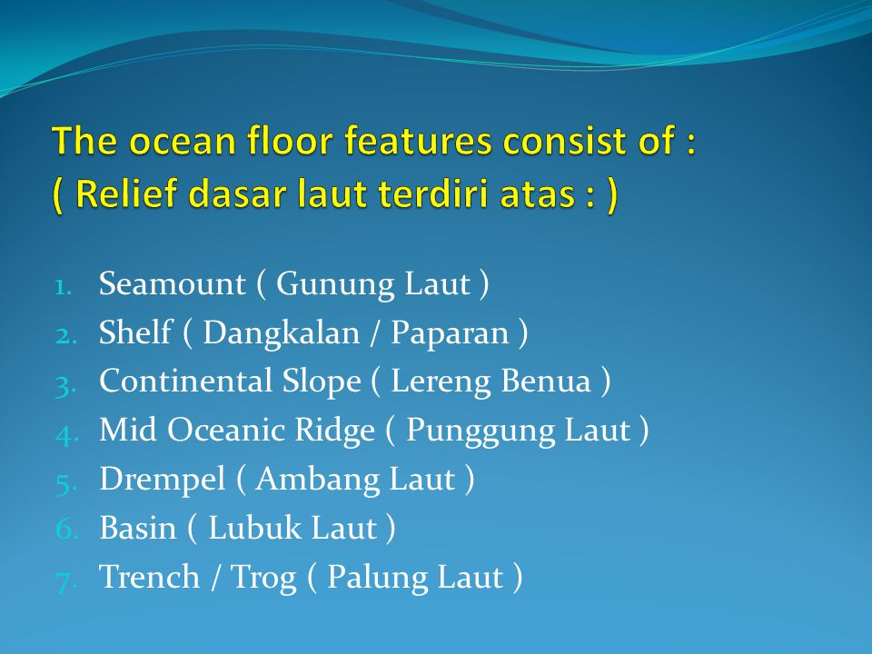 The ocean floor features consist of : ( Relief dasar laut terdiri atas : )