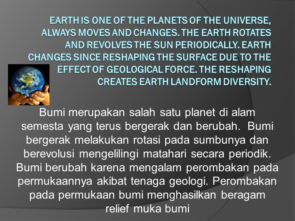Earth is one of the planets of the universe, always moves and changes