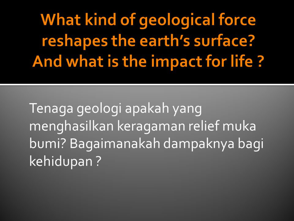 What kind of geological force reshapes the earth's surface