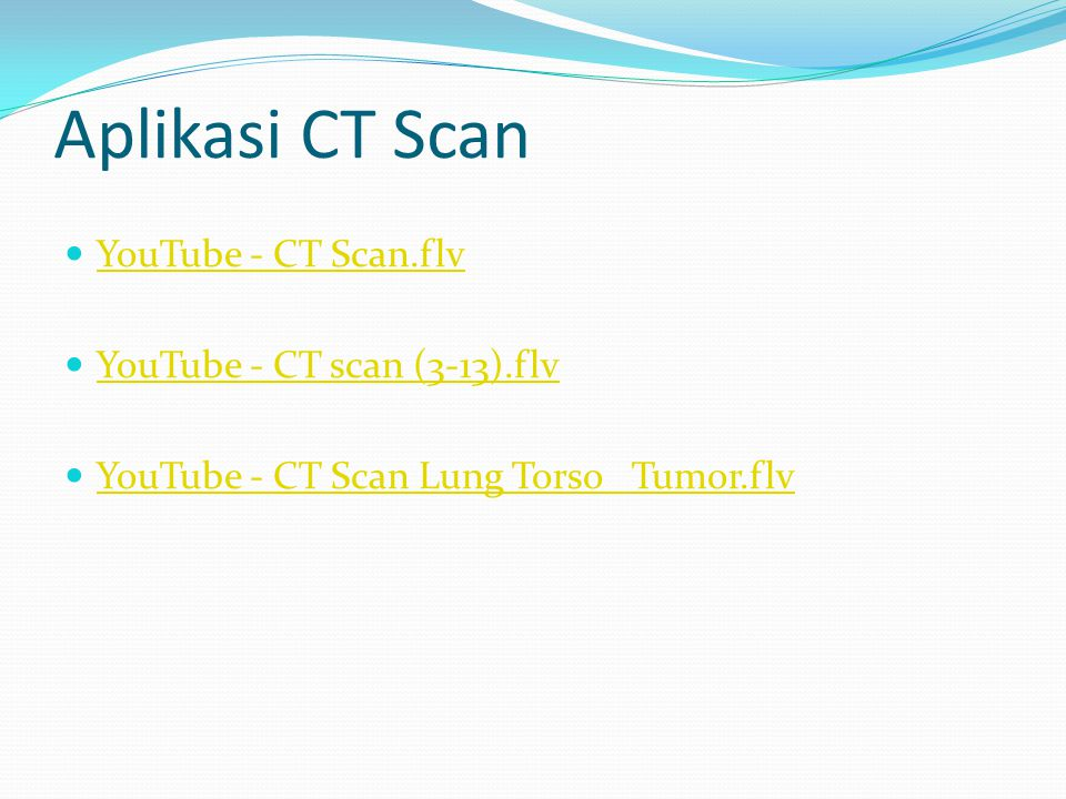 Aplikasi CT Scan YouTube - CT Scan.flv YouTube - CT scan (3-13).flv