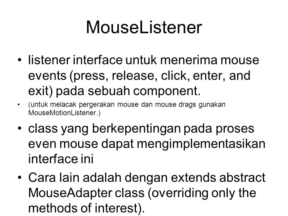 MouseListener listener interface untuk menerima mouse events (press, release, click, enter, and exit) pada sebuah component.