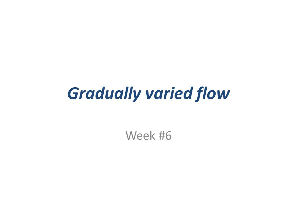 Gradually varied flow Week #6
