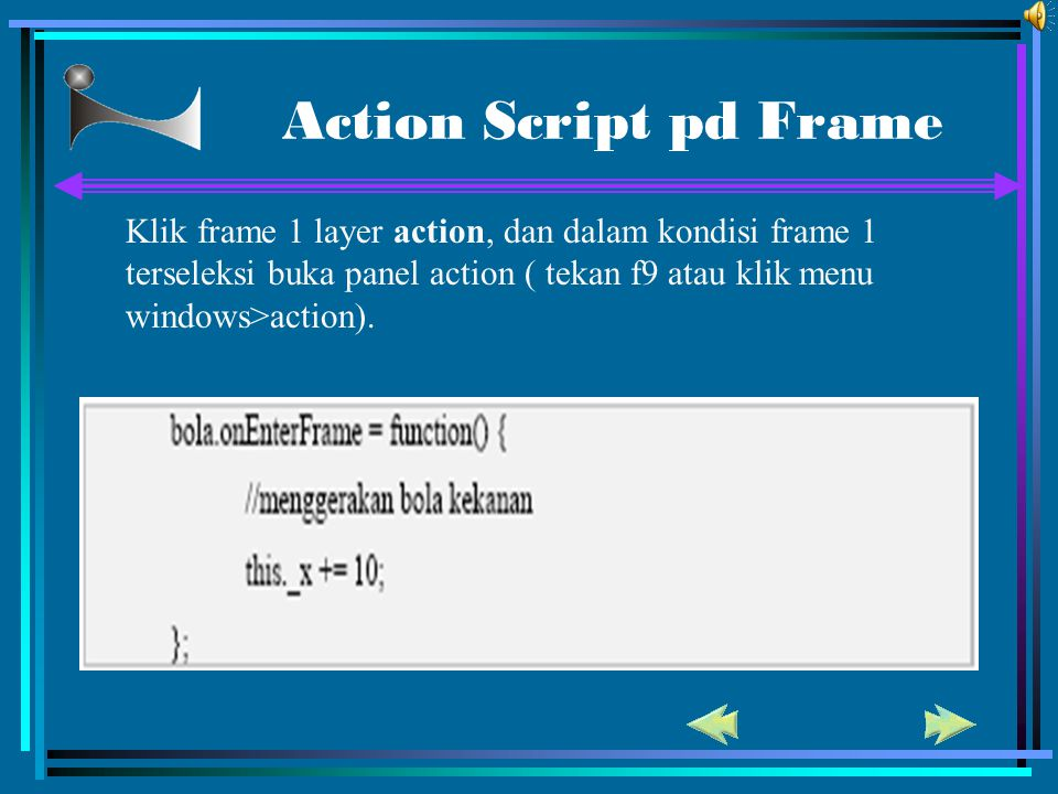Action Script pd Frame Klik frame 1 layer action, dan dalam kondisi frame 1 terseleksi buka panel action ( tekan f9 atau klik menu windows>action).