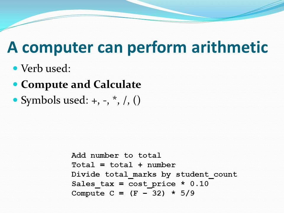 A computer can perform arithmetic