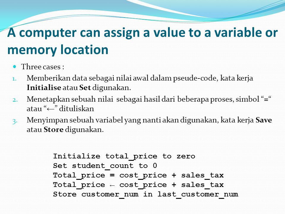 A computer can assign a value to a variable or memory location