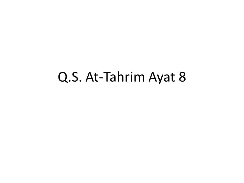 Q.S. At-Tahrim Ayat 8