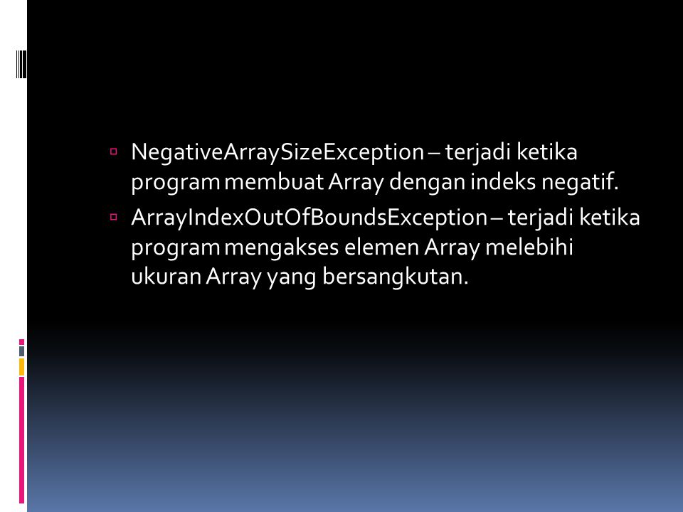 NegativeArraySizeException – terjadi ketika program membuat Array dengan indeks negatif.