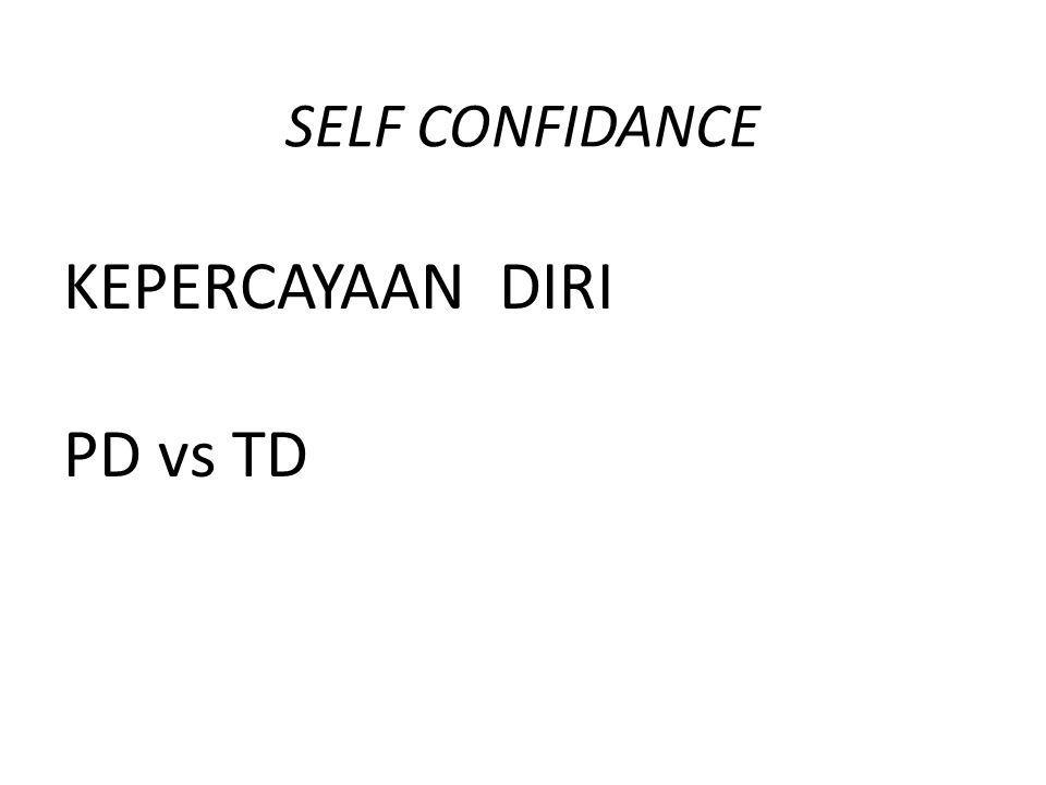SELF CONFIDANCE KEPERCAYAAN DIRI PD vs TD