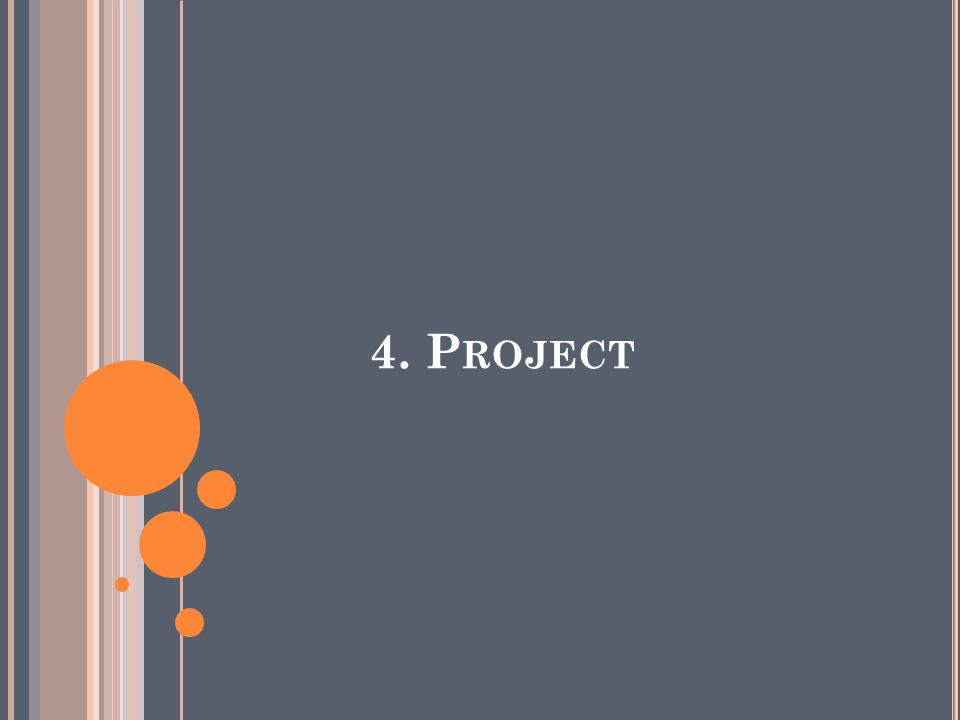 4. Project