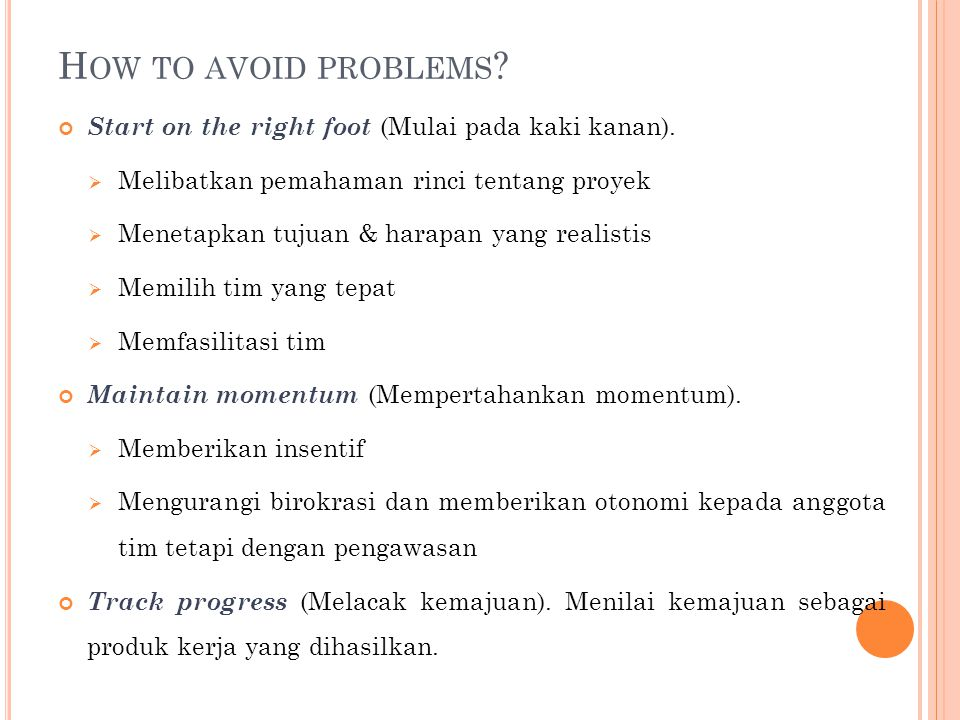 How to avoid problems Start on the right foot (Mulai pada kaki kanan). Melibatkan pemahaman rinci tentang proyek.