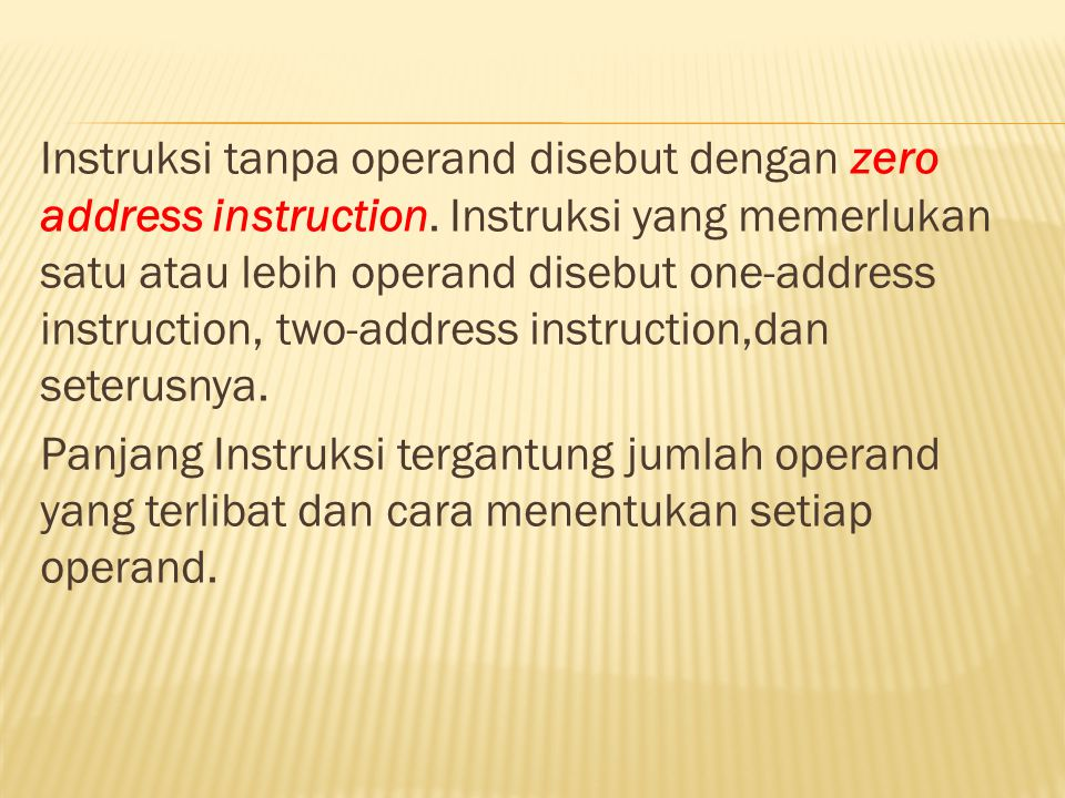 Instruksi tanpa operand disebut dengan zero address instruction