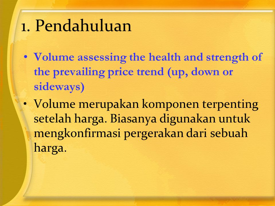1. Pendahuluan Volume assessing the health and strength of the prevailing price trend (up, down or sideways)‏