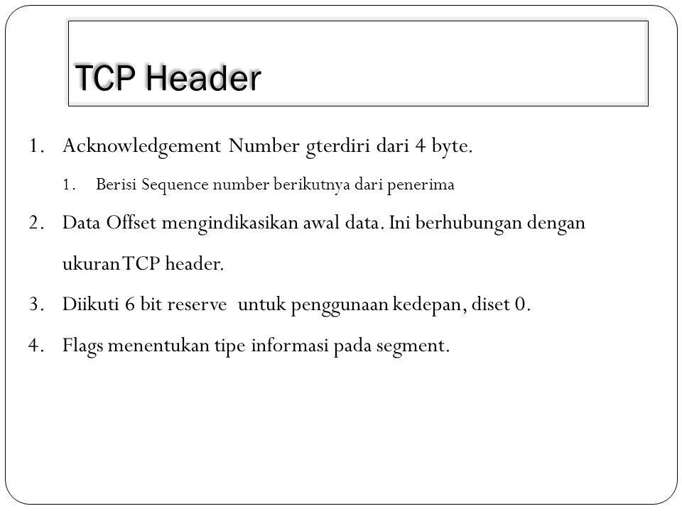 TCP Header Acknowledgement Number gterdiri dari 4 byte.