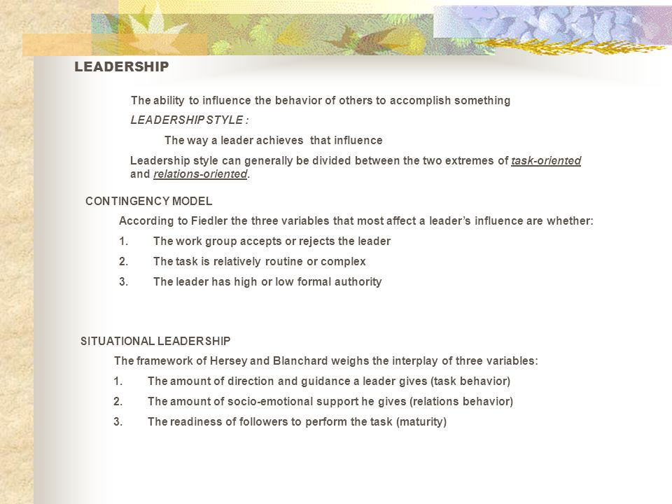 LEADERSHIP The ability to influence the behavior of others to accomplish something. LEADERSHIP STYLE :