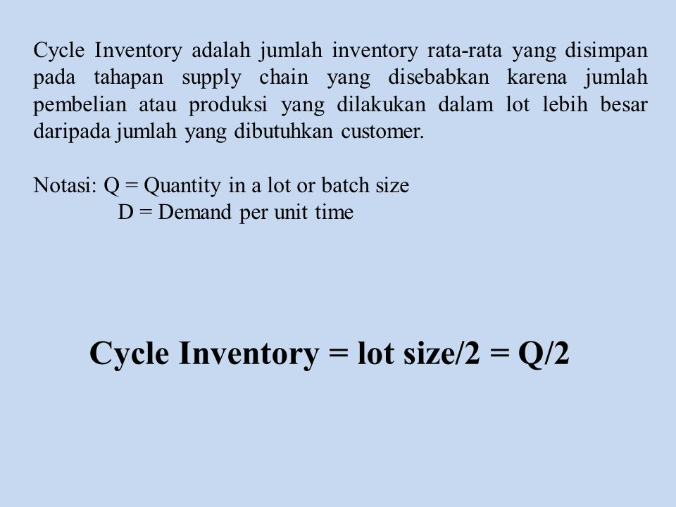 Cycle Inventory = lot size/2 = Q/2