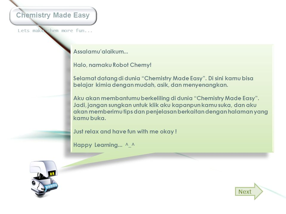 Chemistry Made Easy Next Assalamu'alaikum... Halo, namaku Robot Chemy!