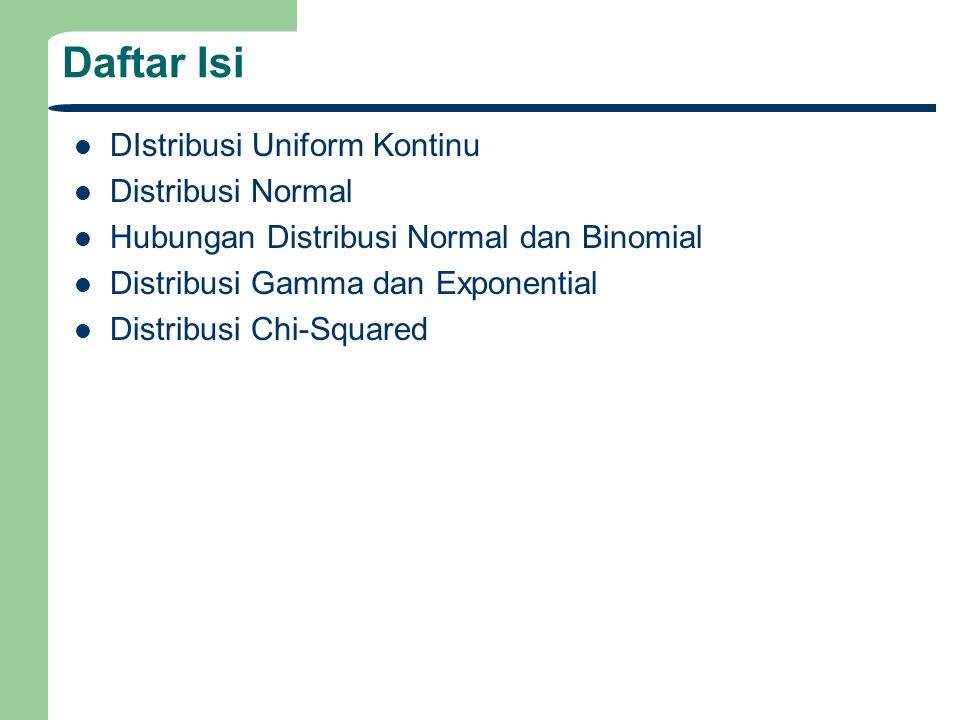 Daftar Isi DIstribusi Uniform Kontinu Distribusi Normal