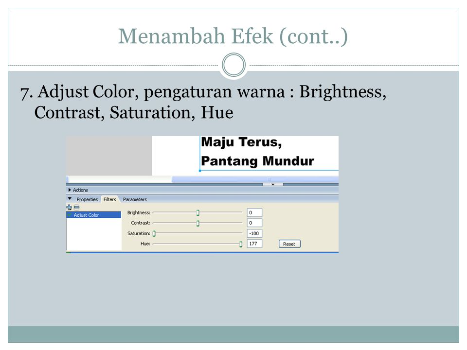 Menambah Efek (cont..) 7. Adjust Color, pengaturan warna : Brightness, Contrast, Saturation, Hue