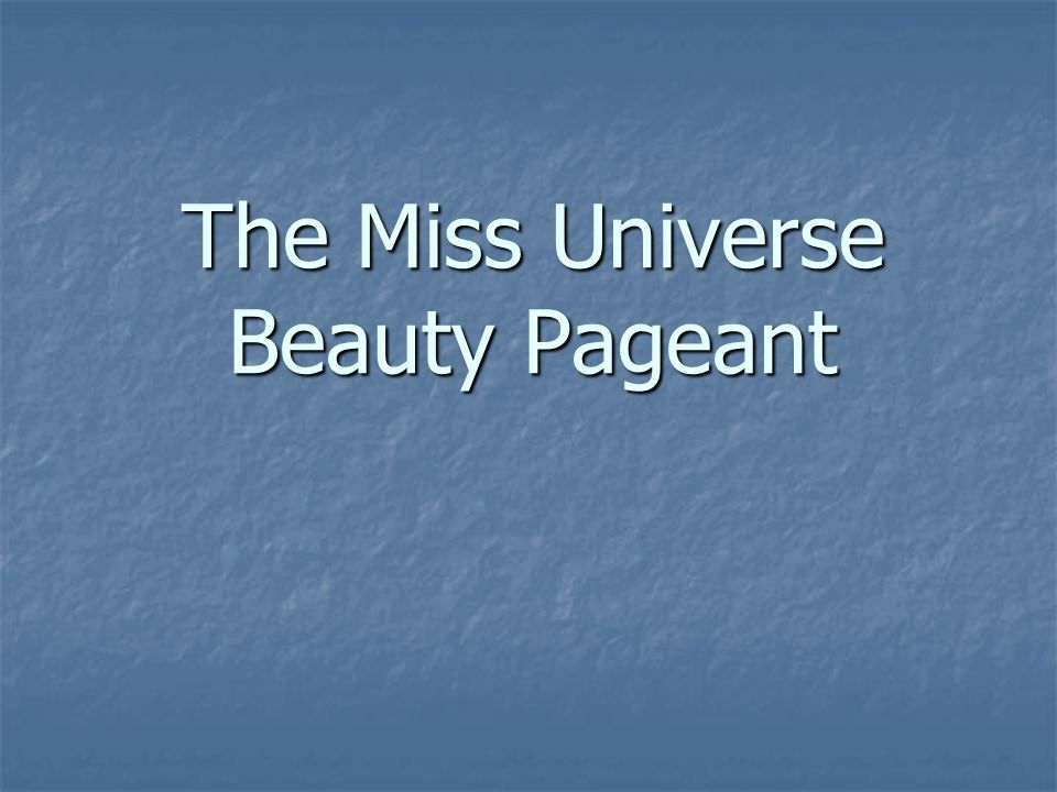 The Miss Universe Beauty Pageant