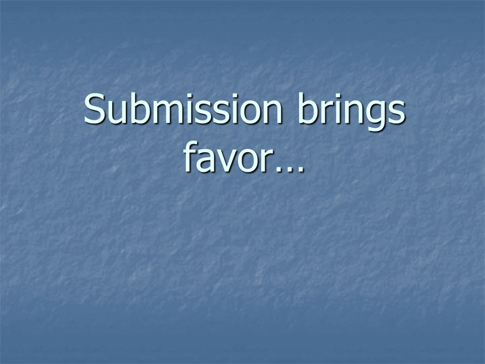 Submission brings favor…