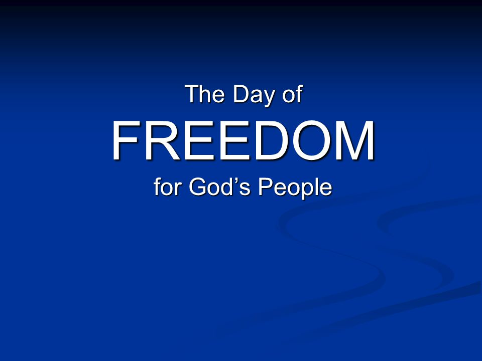 The Day of FREEDOM for God's People