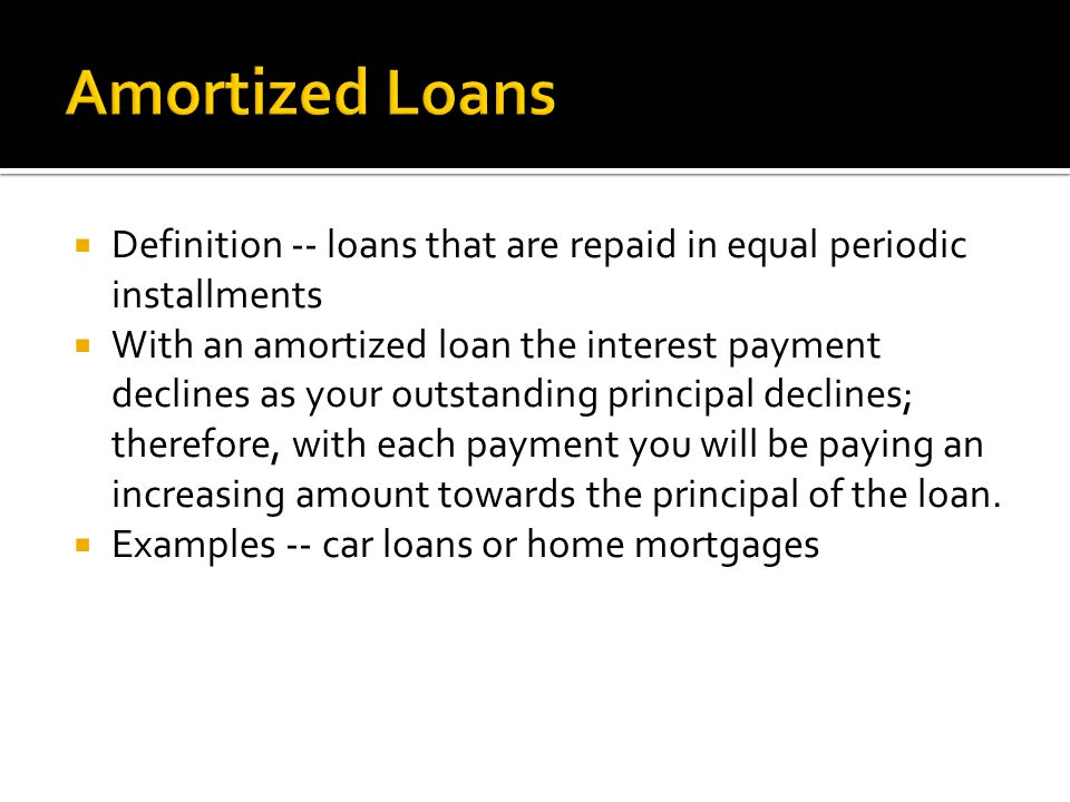 Amortized Loans Definition -- loans that are repaid in equal periodic installments.