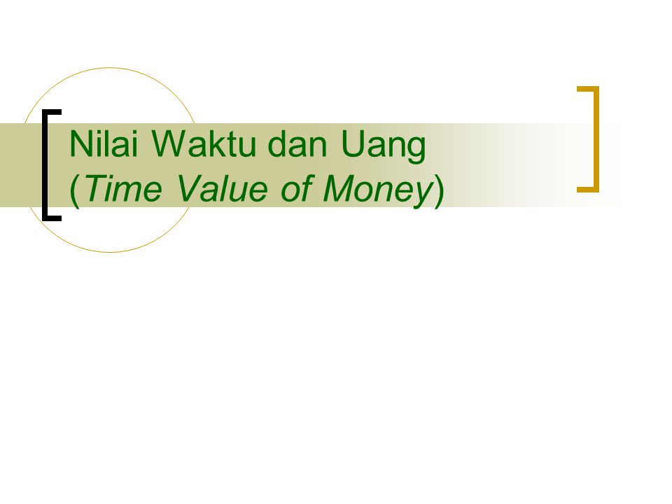 Nilai Waktu dan Uang (Time Value of Money)