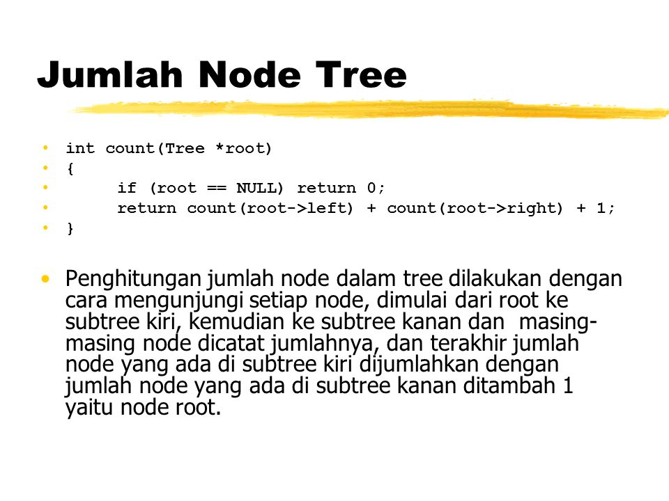 Jumlah Node Tree int count(Tree *root) { if (root == NULL) return 0; return count(root->left) + count(root->right) + 1;