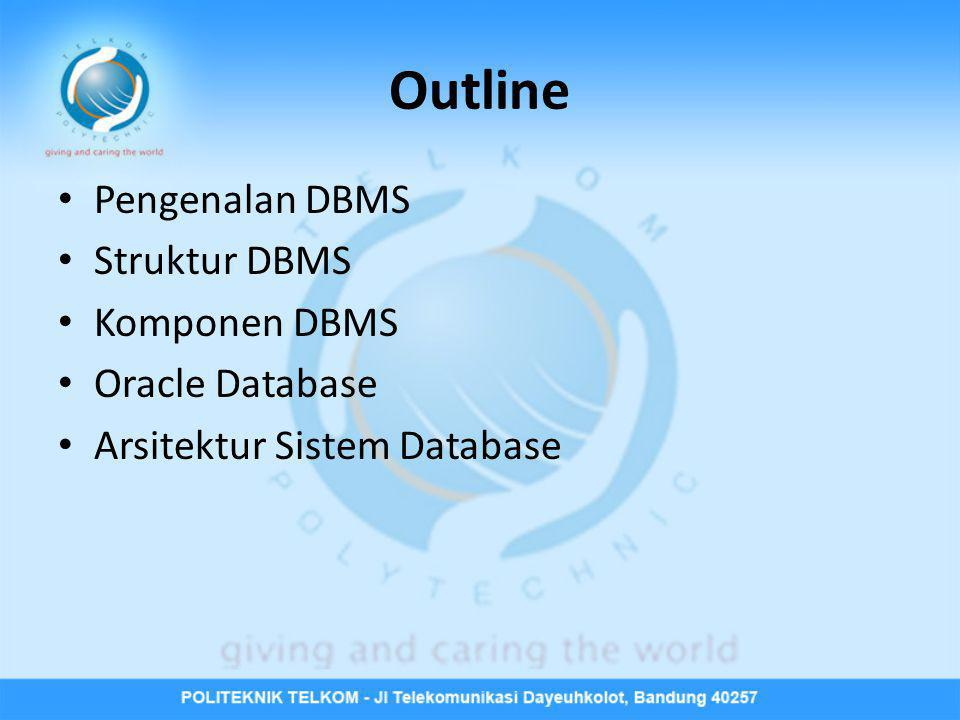 Outline Pengenalan DBMS Struktur DBMS Komponen DBMS Oracle Database