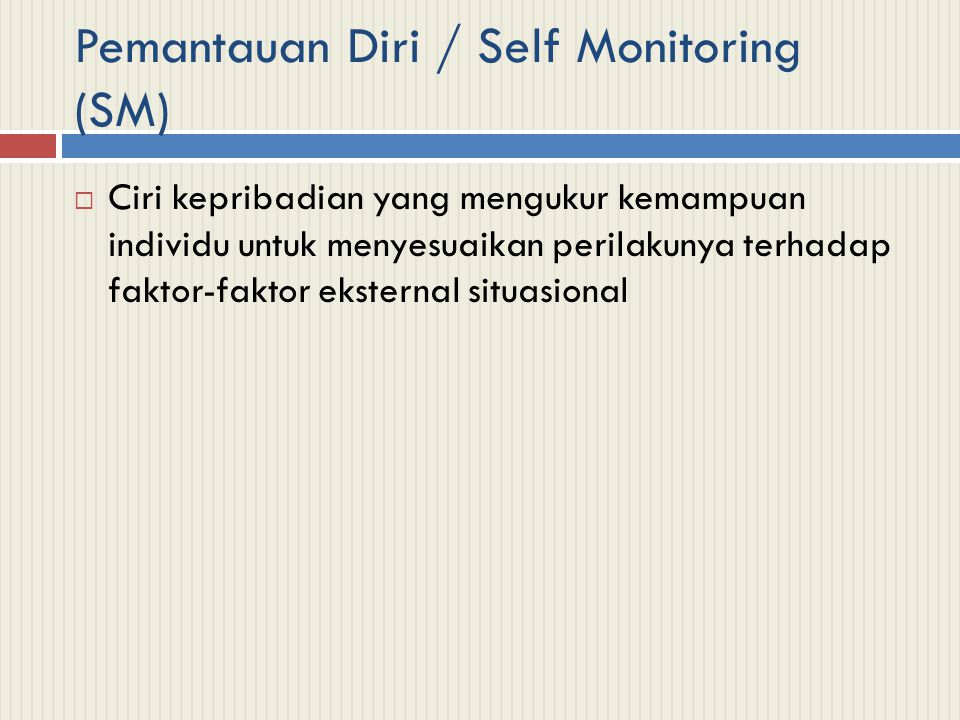 Pemantauan Diri / Self Monitoring (SM)