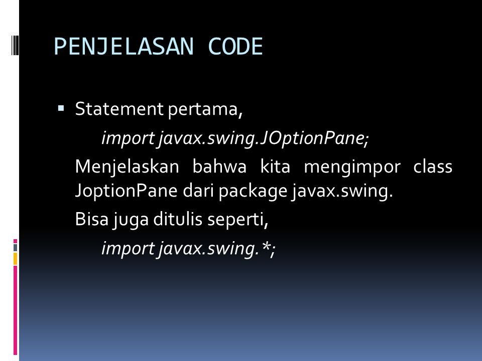 PENJELASAN CODE Statement pertama, import javax.swing.JOptionPane;