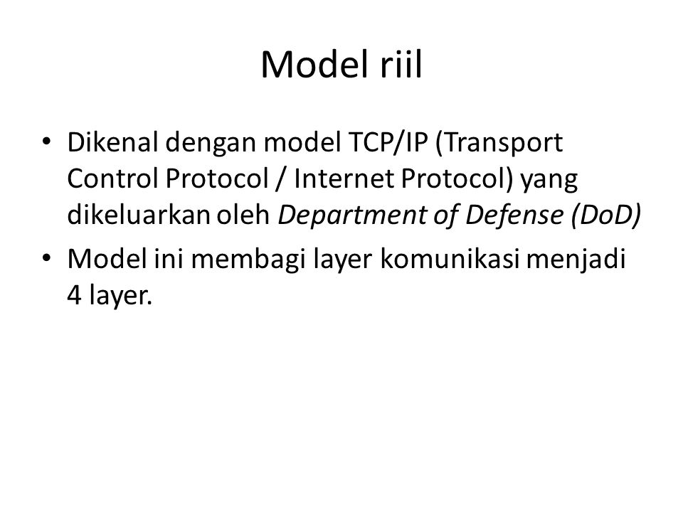 Model riil Dikenal dengan model TCP/IP (Transport Control Protocol / Internet Protocol) yang dikeluarkan oleh Department of Defense (DoD)