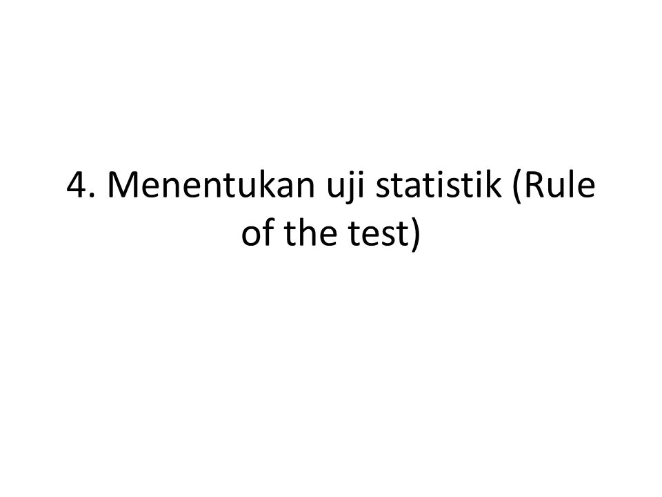 4. Menentukan uji statistik (Rule of the test)