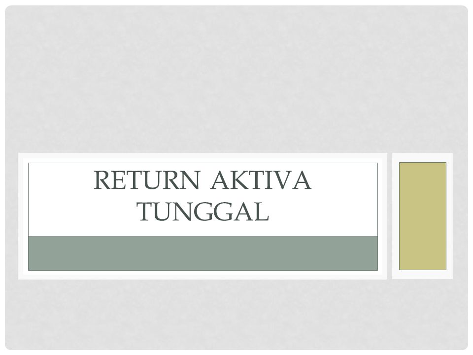 RETURN AKTIVA TUNGGAL