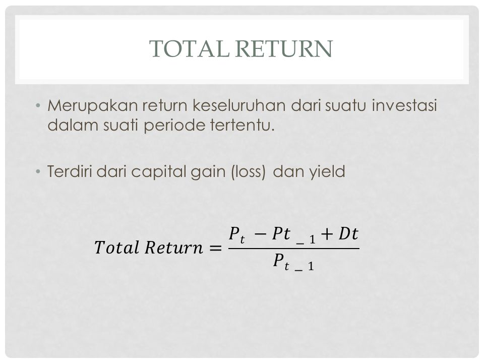total Return 𝑇𝑜𝑡𝑎𝑙 𝑅𝑒𝑡𝑢𝑟𝑛= 𝑃𝑡 −𝑃𝑡−1+𝐷𝑡 𝑃𝑡−1