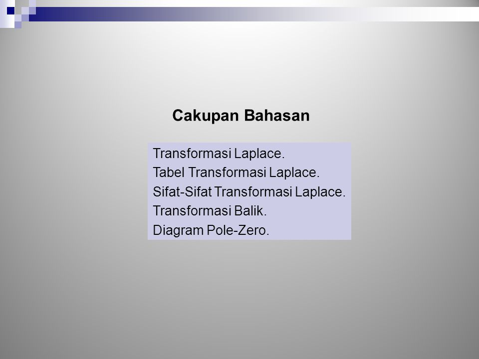 Cakupan Bahasan Transformasi Laplace. Tabel Transformasi Laplace.
