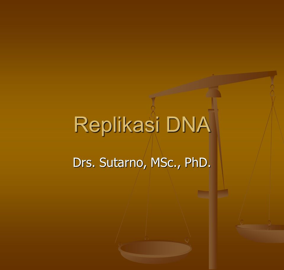 Replikasi DNA Drs. Sutarno, MSc., PhD.