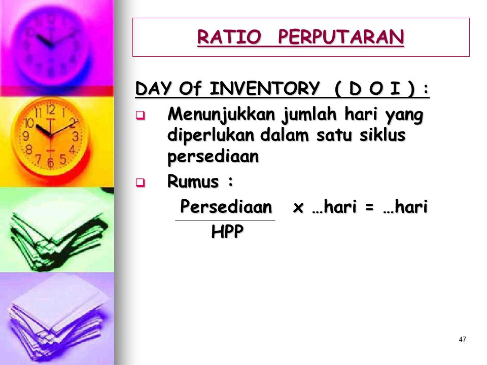 RATIO PERPUTARAN DAY Of INVENTORY ( D O I ) :