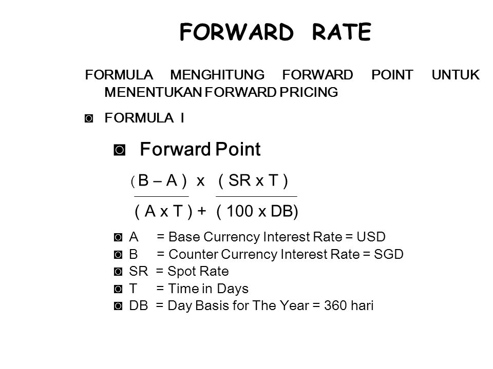 FORWARD RATE Forward Point ( A x T ) + ( 100 x DB)