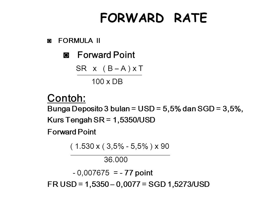 FORWARD RATE Contoh: Forward Point 100 x DB
