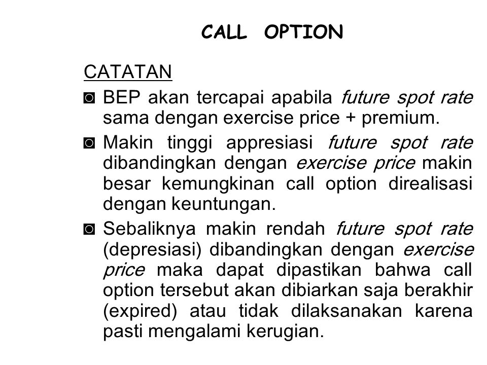 CALL OPTION CATATAN. BEP akan tercapai apabila future spot rate sama dengan exercise price + premium.