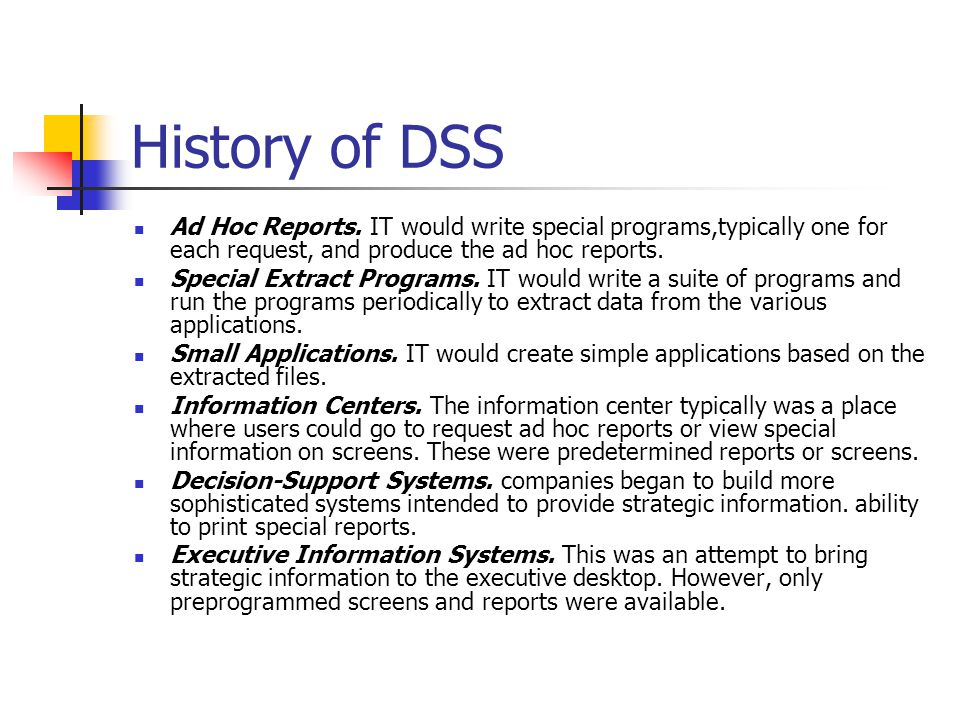 History of DSS Ad Hoc Reports. IT would write special programs,typically one for each request, and produce the ad hoc reports.