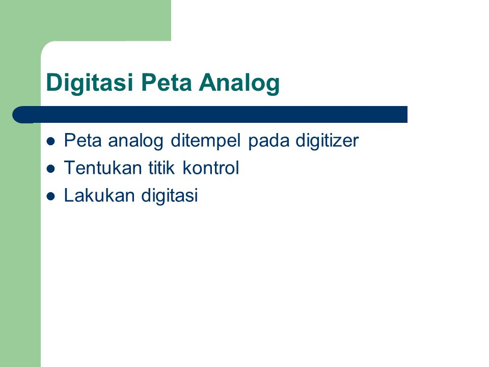 Digitasi Peta Analog Peta analog ditempel pada digitizer