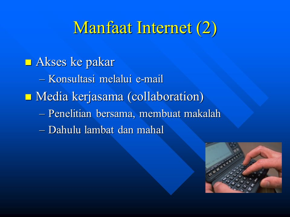 Manfaat Internet (2) Akses ke pakar Media kerjasama (collaboration)