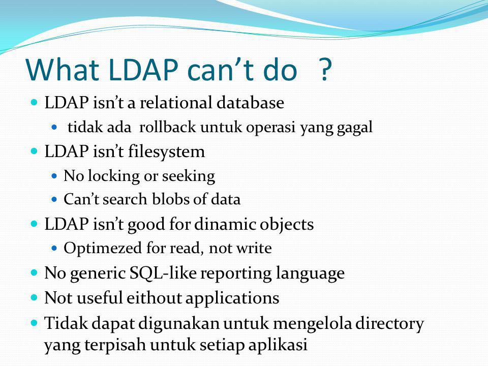 What LDAP can't do LDAP isn't a relational database