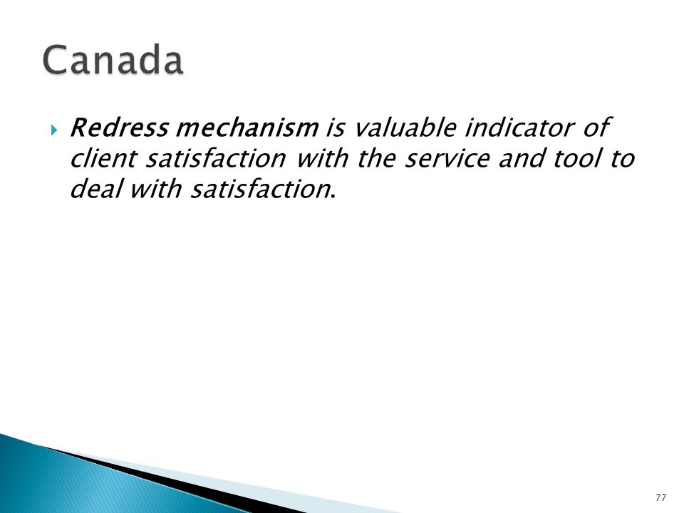 Canada Redress mechanism is valuable indicator of client satisfaction with the service and tool to deal with satisfaction.