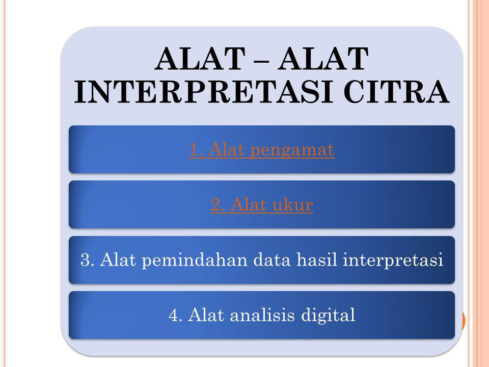 ALAT – ALAT INTERPRETASI CITRA